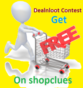 Dealnloot contest - Free shopping on shopclues