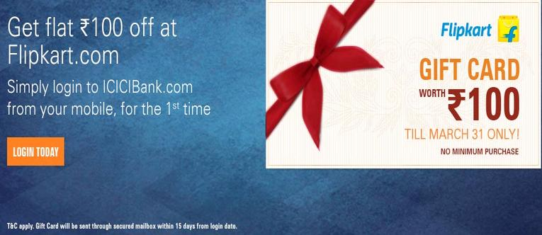 ICICI Flipkart Offer- Get Flipkart Gift Card worth Rs 100 Absolutely free on your first login to m.icicibank.com via Mobile