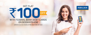 Bookmyshow- Get flat Rs 100 off on Min transaction of Rs 300 via Federal Bank Debit Cards