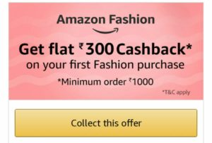 Amazon- Get Rs.300 cashback on first purchase of Rs.1000 on Fashion