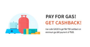 Rs 30 cashback on Gas bill payment of Rs 500 or more