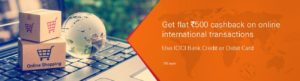 Earn cashback of flat Rs 500 on your online international transactions